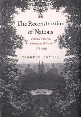 The Reconstruction of Nations: Poland, Ukraine, Lithuania, Belarus, 15699