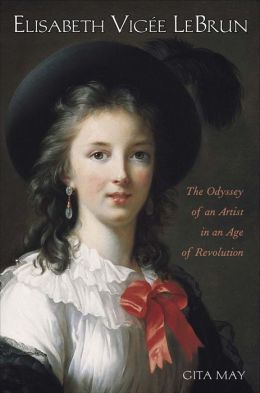 Elisabeth Vige´e le Brun: The Odyssey of an Artist in an Age of Revolution