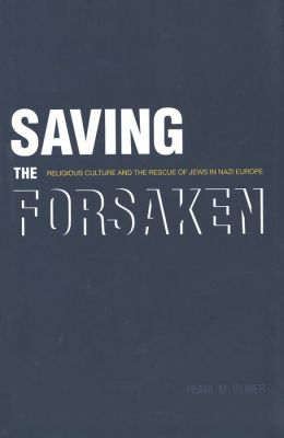 Saving the Forsaken: Religious Culture and the Rescue of Jews in Nazi Europe