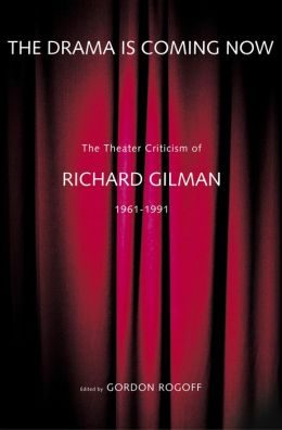 The Drama Is Coming Now: The Theater Criticism of Richard Gilman, 1961-1991