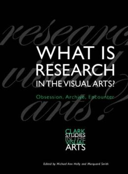 What Is Research in the Visual Arts?: Obsession, Archive, Encounter