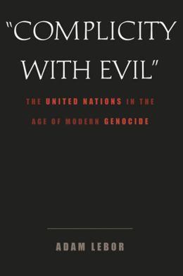 Complicity with Evil: The United Nations in the Age of Modern Genocide