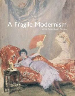 A Fragile Modernism: Whistler and His Impressionist Followers