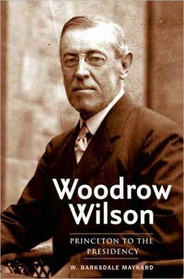 Woodrow Wilson: Princeton to the Presidency