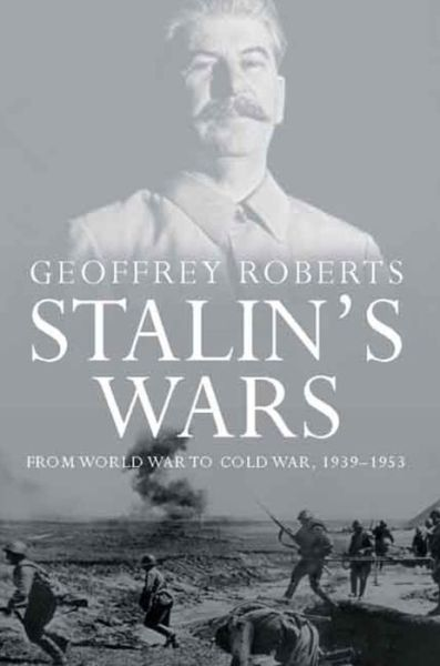 Download ebook free rar Stalin's Wars: From World War to Cold War, 1939-1953 in English by Geoffrey Roberts