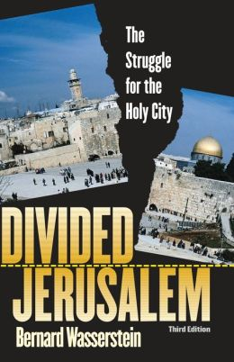Divided Jerusalem: The Struggle for the Holy City