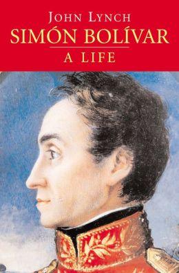 Simon Bolivar (Simon Bolivar): A Life