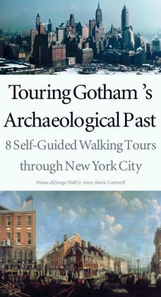 Touring Gotham's Archaeological Past: 8 Self-guided Walking Tours Through New York City