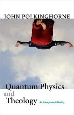 Quantum Physics and Theology: An Unexpected Kinship