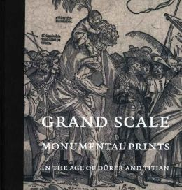 Grand Scale: Monumental Prints in the Age of Dürer and Titian