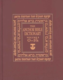 The Anchor Yale Bible Dictionary, O-Sh: Volume 5