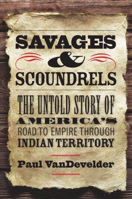 Savages and Scoundrels: The Great Treaty at Horse Creek and the Making of America