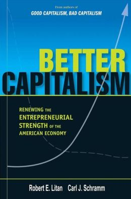 Better Capitalism: Renewing the Entrepreneurial Strength of the American Economy