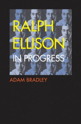 Ralph Ellison in Progress: From Invisible Man to Three Days Before the Shooting...