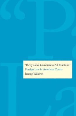 Partly Laws Common to All Mankind: Foreign Law in American Courts