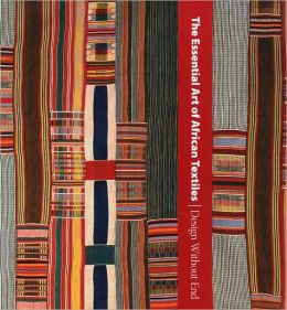 The Essential Art of African Textiles: Design Without End