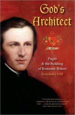 God's Architect: Pugin and the Building of Romantic Britain