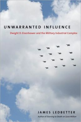 Unwarranted Influence: Dwight D. Eisenhower and the Military-Industrial Complex