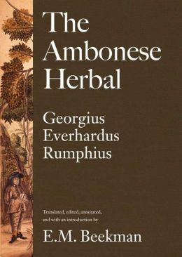 The Ambonese Herbal, Volume 1: Introduction and Book I: Containing All Sorts of Trees, That Bear Edible Fruits, and Are Husbanded by People