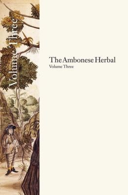 The Ambonese Herbal, Volume 3: Book V: Dealing with the Remaining Wild Trees in No Particular Order; Book VI: Concerning Shrubs, Domesticall and Wild; Book VII: Containing the Forest Ropes and Creeping Shrubs
