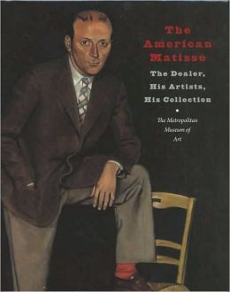 The American Matisse: The Dealer, His Artists, His Collection