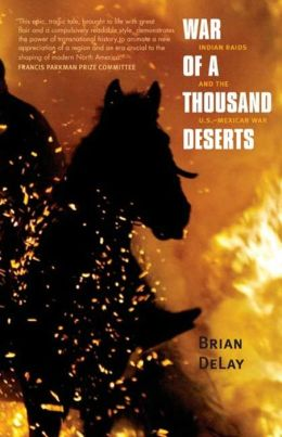 War of a Thousand Deserts: Indian Raids and the U.S.-Mexican War
