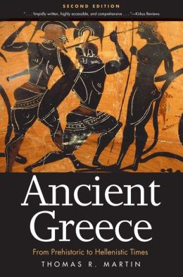 Ancient Greece: From Prehistoric to Hellenistic Times, Second Edition Thomas R. Martin