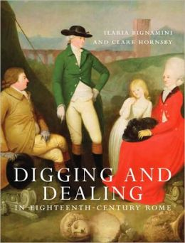 Digging and Dealing in Eighteenth-Century Rome: Volumes 1 and 2