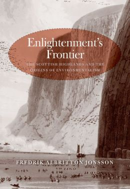 Enlightenment's Frontier: The Scottish Highlands and the Origins of Environmentalism