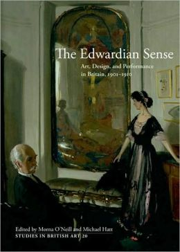 The Edwardian Sense: Art, Design, and Performance in Britain, 1901-1910
