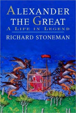 Alexander the Great: A Life in Legend