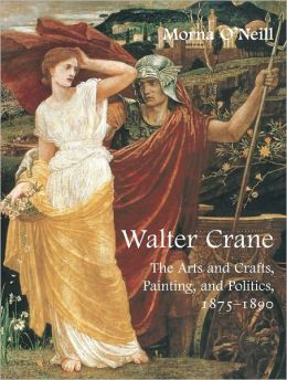 Walter Crane: The Arts and Crafts, Painting, and Politics