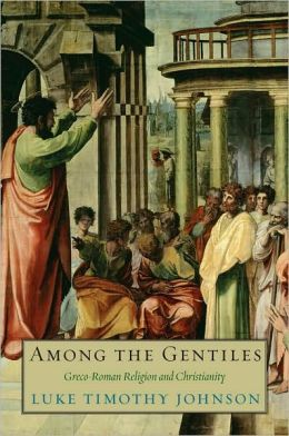 Among the Gentiles: Greco-Roman Religion and Christianity