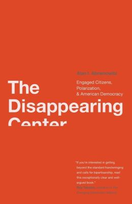 The Disappearing Center: Engaged Citizens, Polarization, and American Democracy