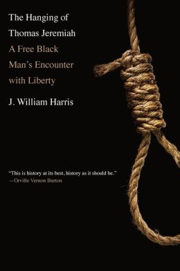The Hanging of Thomas Jeremiah: A Free Black Man's Encounter with Liberty