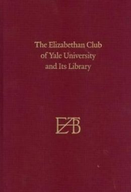 The Elizabethan Club of Yale University and Its Library