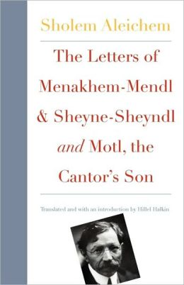 The Letters Of Menakhem-Mendl And Sheyne-Sheyndl And Motl, The Cantor's Son