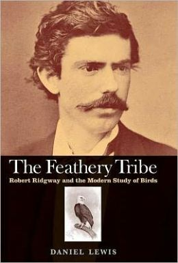 The Feathery Tribe: Robert Ridgway and the Modern Study of Birds