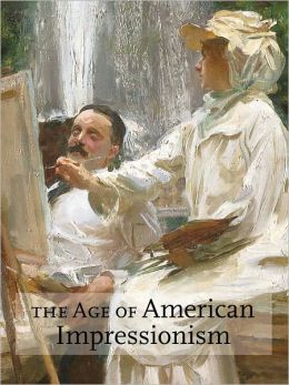 The Age of American Impressionism: Masterpieces from the Art Institute of Chicago
