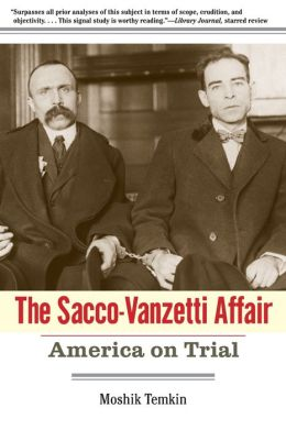 The Sacco-Vanzetti Affair: America on Trial