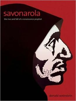 Savonarola: The Rise and Fall of a Renaissance Prophet