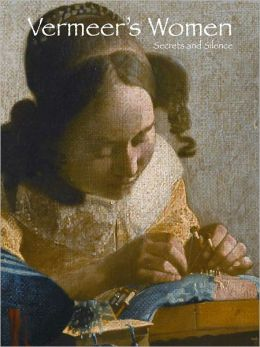 Vermeer's Women: Secrets and Silence