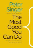 Book Cover Image. Title: The Most Good You Can Do:  How Effective Altruism Is Changing Ideas About Living Ethically, Author: Peter Singer