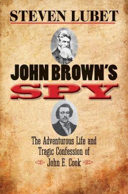 John Brown's Spy: The Adventurous Life and Tragic Confession of John E. Cook