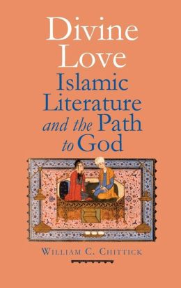 Divine Love: Islamic Literature and the Path to God