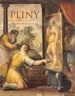 Pliny and the Artistic Culture of the Italian Renaissance: The Legacy of the