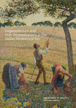 Impressionism and Post-Impressionism at the Dallas Museum of Art: The Richard R. Brettell Lecture Series