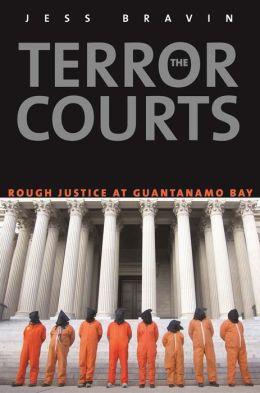 The Terror Courts: Rough Justice at Guantanamo Bay