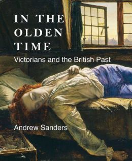 In the Olden Time: Victorians and the British Past
