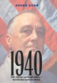 Book Cover Image. Title: 1940:  FDR, Willkie, Lindbergh, Hitler-the Election amid the Storm, Author: Susan Dunn